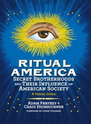 Ritual America - Secret Brotherhoods and Their Influence on American Society: A Visual Guide ebook by Craig Heimbichner,Adam Parfrey