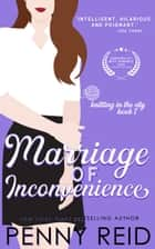 Marriage of Inconvenience - A Marriage of Convenience Romance ebook by Penny Reid