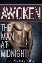 Awoken: The Man at Midnight - The Awoken Series, #2 ebook by Elena Pavlova