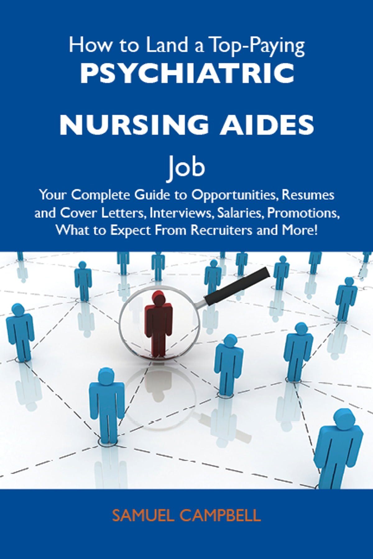 How to Land a Top-Paying Psychiatric nursing aides Job: Your Complete Guide  to Opportunities, Resumes and Cover Letters, Interviews, Salaries, ...