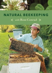 Natural Beekeeping - Organic Approaches to Modern Apiculture, 2nd Edition ebook by Kobo.Web.Store.Products.Fields.ContributorFieldViewModel