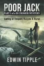 Poor Jack Part 1 of a DI Crosier Mystery ebook by Edwin Tipple