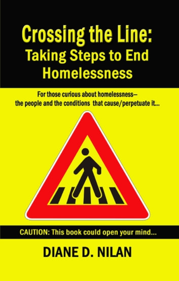 CROSSING THE LINE: Taking Steps to End Homelessness ebook by Diane D. Nilan