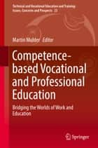 Competence-based Vocational and Professional Education - Bridging the Worlds of Work and Education ebook by Martin Mulder