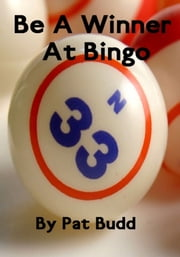 Be A Winner At Bingo ebook by Pat Budd