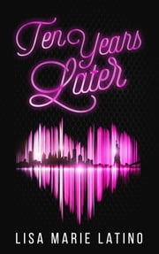 Ten Years Later ebook by Lisa Marie Latino