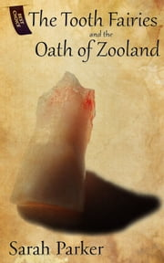 The Tooth Fairies and the Oath of Zooland ebook by Sarah Parker