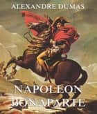 Napoeon Bonaparte ebook by Alexandre Dumas, Heinrich Elsner