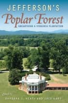 Jefferson's Poplar Forest ebook by Barbara Heath,Jack Gary