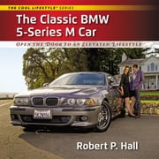 The Classic BMW 5-Series M Car - Open the Door to an Elevated Lifestyle ebook by Robert P. Hall