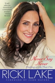Never Say Never - Finding a Life That Fits ebook by Ricki Lake