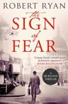 The Sign of Fear - A Doctor Watson Thriller ebook by Robert Ryan