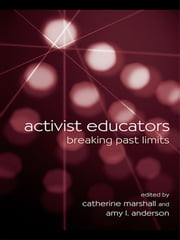 Activist Educators - Breaking Past Limits ebook by Catherine Marshall,Amy L. Anderson