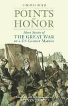 Points of Honor - Short Stories of the Great War by a US Combat Marine ebook by Thomas Boyd, Steven Trout, Steven Trout