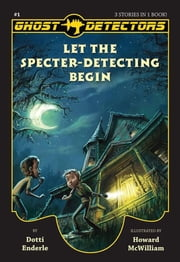 Ghost Detectors Volume 1 - Let the Specter-Detecting Begin, Books 1-3 ebook by Dotti Enderle