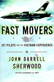 Fast Movers - Jet Pilots and the Vietnam Experience eBook von John Sherwood