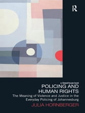 Policing and Human Rights - The Meaning of Violence and Justice in the Everyday Policing of Johannesburg ebook by Julia Hornberger