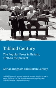 Tabloid Century - The Popular Press in Britain, 1896 to the present ebook by Adrian Bingham,Martin Conboy