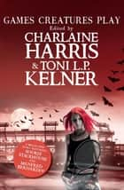 Games Creatures Play ebook by Charlaine Harris