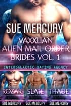 Vaxxlian Alien Mail Order Brides Vol. 1 - (Intergalactic Dating Agency) ebook by