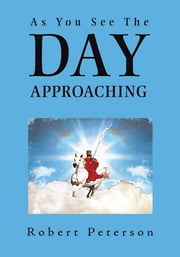 As You See The Day Approaching ebook by Robert Peterson