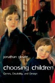 Choosing Children: Genes, Disability, and Design ebook by Jonathan Glover