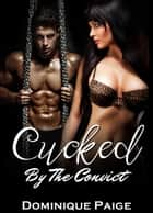 Cucked by the Convict ebook by Dominique Paige