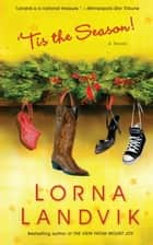 'Tis The Season! - A Novel ebook by Lorna Landvik