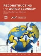 Reconstructing the World Economy ebook by Il SaKong,Olivier Blanchard