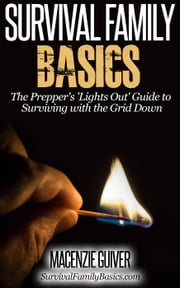 The Prepper's 'Lights Out' Guide to Surviving with the Grid Down - Survival Family Basics - Preppers Survival Handbook Series ebook by Macenzie Guiver