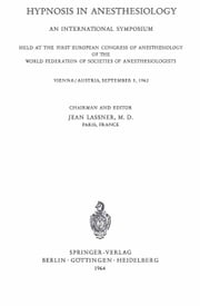 Hypnosis in Anaesthesiology - An International Symposium Held at the First European Congress of Anaesthesiology of the World Federation of Societes of Anaesthesiologists Vienna / Austria, September 5, 1962 ebook by Jean Lassner