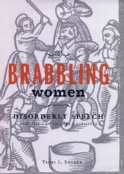 Brabbling Women - Disorderly Speech and the Law in Early Virginia ebook by Terri L. Snyder