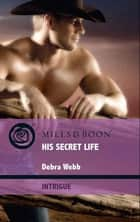 His Secret Life (Mills & Boon Intrigue) (Colby Agency: Elite Reconnaissance Division, Book 3) eBook by Debra Webb
