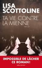 Ta vie contre la mienne ebook by Lisa Scottoline