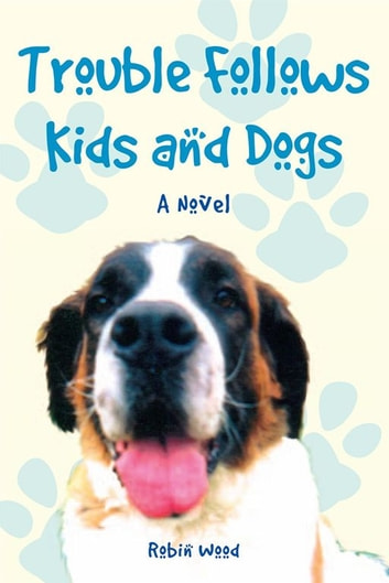 Trouble Follows Kids and Dogs ebook by Robin Wood