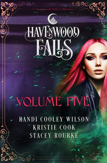 Havenwood Falls Volume Five - A Havenwood Falls Collection ebook by Kristie Cook,Randi Cooley Wilson,Stacey Rourke