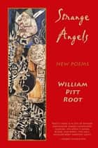 Strange Angels ebook by William Pitt Root