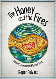 The Honey and the Fires ebook by Roger Pulvers,Alice Pulvers