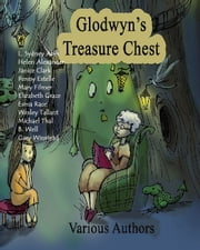 Glodwyn's Treasure Chest ebook by Crimson Cloak Publishing,L. Sydney Abel,Helen Alexander,Janice Clark,Penny Estelle,Mary Filmer,Elizabeth Grace,Esma Race,Wesley Tallant,Michael L. Thal,B Well,Gary Winstead