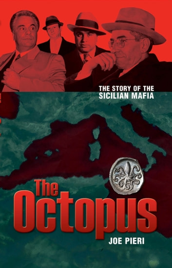 The Octopus - The Rise and Rise of the Sicilian Mafia 電子書 by Joe Pieri