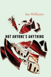 Not Anyone`s Anything ebook by Ian Williams