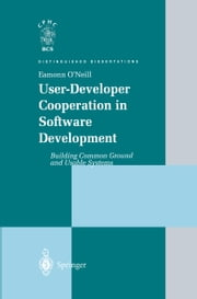 User-Developer Cooperation in Software Development - Building Common Ground and Usable Systems ebook by Eamonn O'Neill