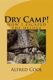 Dry Camp! - How I Survived the Deluge ebook by Alfred Cool