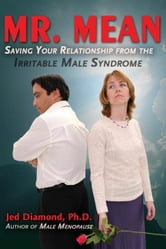 Mr. Mean: Saving Your Relationship from the Irritable Male Syndrome ebook by Jed Diamond