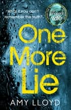 One More Lie - This chilling psychological thriller will hook you from page one ebook by Amy Lloyd