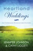 Heartland Weddings - Two Contempoary Romances Under One Cover ebook by Jennifer Johnson, Cathy Liggett