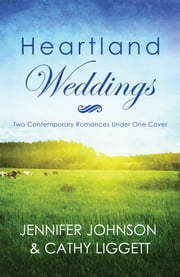 Heartland Weddings - Two Contempoary Romances Under One Cover ebook by Jennifer Johnson,Cathy Liggett