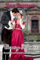 Coming Together - A Compilation of Two Pride & Prejudice Series ebook by Zoe Burton