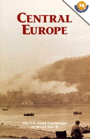 Central Europe (The U.S. Army Campaigns of World War II) ebook by Edward N. Bedessem