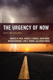 The Urgency of Now - Equity and Excellence ebook by Marcus M. Kolb,Samuel D. Cargile,Jason Wood,Nassim Ebrahimi,Lynn E. Priddy,Laurie Dodge